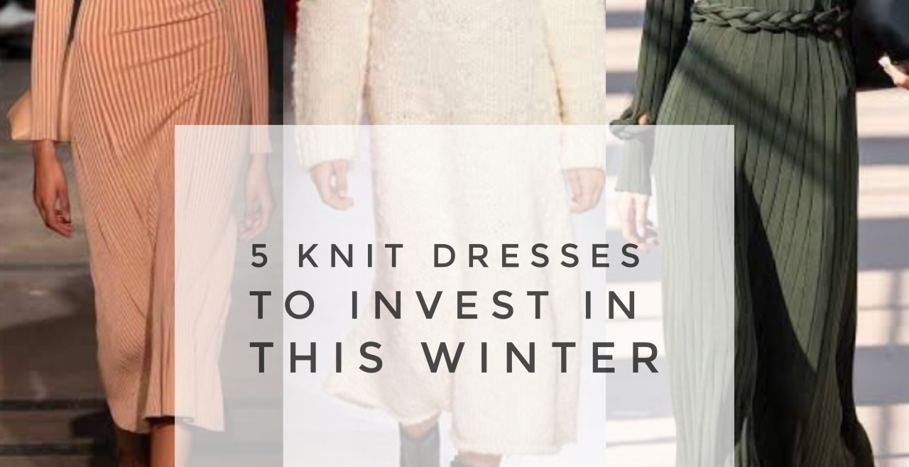 5 KNIT DRESSES TO INVEST IN THIS WINTER